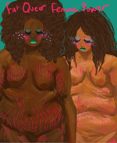 "definatalie:  Image - an illustration of two babes of colour with pink stretchmarks and glittery things around their eyes. Text says ""Fat Queer Femme Power"". theoceanandthesky:  pompadoursandpincurls:  I LOVE THIS WHO IS THE ARTIST  ^^^  The source says candylipstick is the artist! I love it to death.  BEAUTIFUL!"