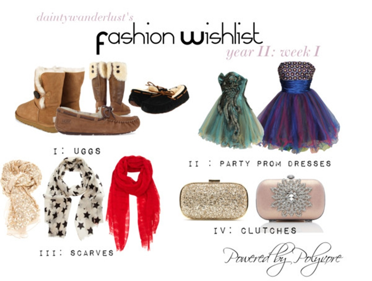 "2012 Fashion Wishlist :) Year II: Week I Hey guys! So i've thought of making a fash wishlist again, which feature my fashion picks for twenty twelvee. I'm so ugly this time that I got lack of inspiration. That's what I get a lot for the year. I hope it goes normal back again. So.. My four picks"" UGGS : I want them because it's so comfy and furry! Behind that, I love the color and its style. I really want to ask to my tita those either in LA or San Francisco or Aussie when I'll migrate there. I like brown! :3 Party Prom Dresses : I want it even I won't go to a prom! :) It's really fantastic. You feel like an omg princess! Scarves : It's so, fashionating! It really makes me feel like a dainty wanderlust because I can wear scarves in any destination. Clutches : Especially shiny and charming ones! It makes me so formal and so dainty too. Make this wishlist a start of 2012 guys! :> [Powered by Polvore]"