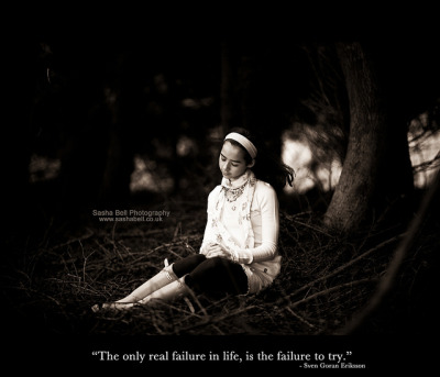 """The only real failure in life, is the failure to try."" by Sasha Bell on Flickr."
