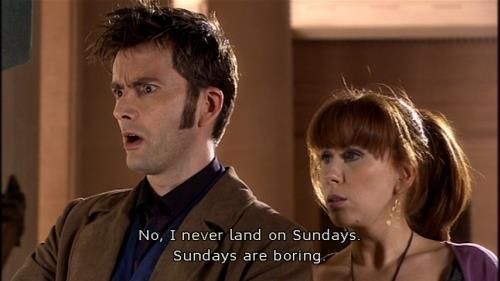 """No, I never land on Sundays."" Doctor Who, Series 4: Silence in the Library"