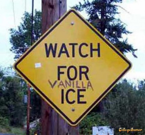 Watch For Vanilla Ice Sign   He's totally about to make a comeback.