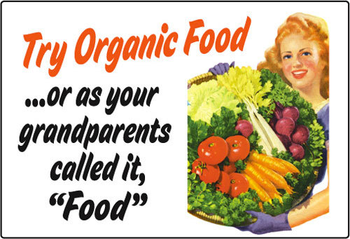 "Haha, very true, the stuff that our Grandparents thought was just normal food now we pay extra for.  primalpalette:  Try Organic Food …or as your grandparents called it, ""Food"""