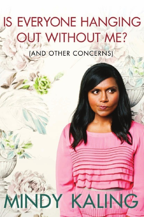 Book #34 _ Is Everyone Hanging Out Without Me (And Other Concerns), by Mindy Kaling