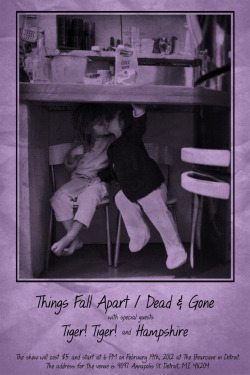 deadandgonehc:  Last date of the Things Fall Apart/Dead & Gone weekend.Show is $5 to get all the bands gas money and send the out of town band home. Doors at 6, bands at 7. Come party!Things Fall Apart Dead & Gone Tiger! Tiger! Hampshire FACEBOOK EVENT FOR THE SHOW  This is coming up! Come hang out with us. We might have a very special band to announce for this show soon!