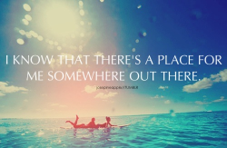 And I know there is a place for me out there