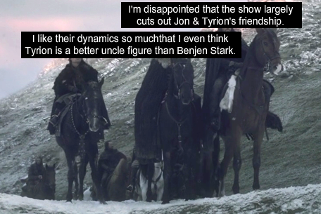 """""""I'm disappointed that the show largely cuts out Jon & Tyrion's  friendship. I like their dynamics so much that I"""