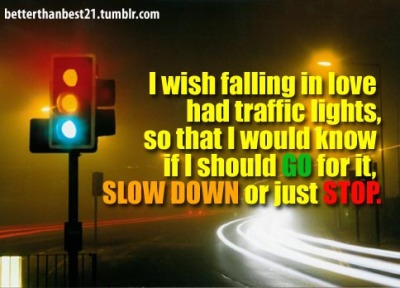 betterthanbest21:   LOVE LIKE TRAFFIC LIGHTS (photo not mine, just put a quote on it (—.)