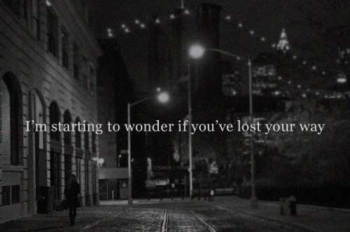 Lost your way.