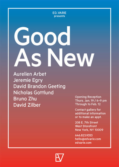 aa-je:    GOOD AS NEW Opening Reception January 19th 6-9 pmAurelien ArbetJeremie EgryDavid Brandon GeetingNicholas GottlundBruno ZhuDavid Zilber   Ed. Varie 208 E. 7th Street WEST STOREFRONT, NYC, NY 10009