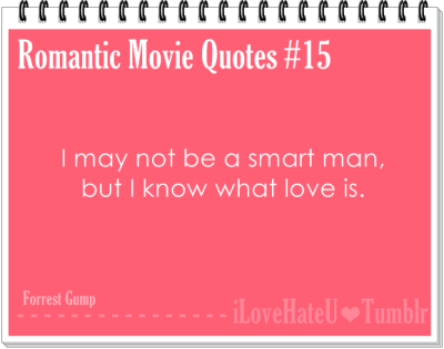 Romantic Movie Quotes #15. I may not be a smart man, but I know what love is- Forrest Gump