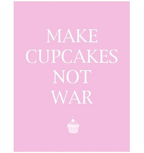 Make cupcakes not war.