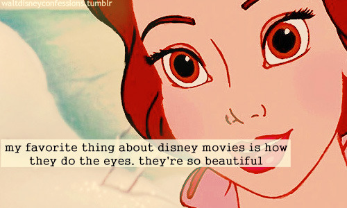 inappropriatetouchtuesday:  themostfunniestposts:  'my favorite thing about disney movies is how they do the eyes. they're so beautiful'    If you follow this blog, you will finally achieve true and lasting happiness  I CANNOT EVEN  THAT LAST ONE