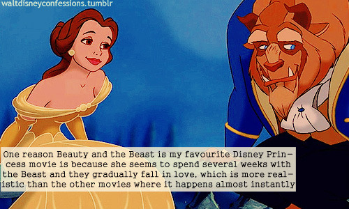 waltdisneyconfessions:  'One reason Beauty and the Beast is my favourite Disney Princess movie is because she seems to spend several weeks with the Beast and they gradually fall in love, which is more realistic than the other movies where it happens almost instantly'