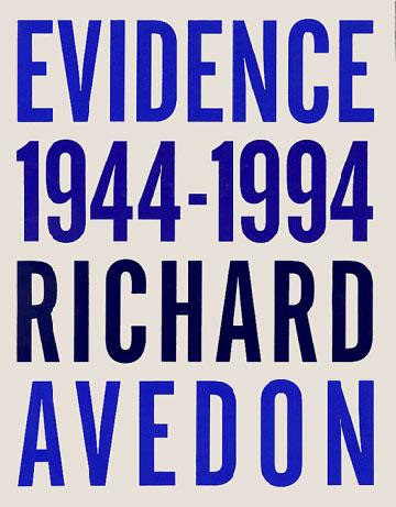Richard Avedon  Evidence A fittingly elegant book about an elegant man who took elegant images. Or that's what you get if you just look at the pictures, there are a few brilliant, eye-opening essays in here that really bring Avedon to life. Funny, human and insightful. [SB]