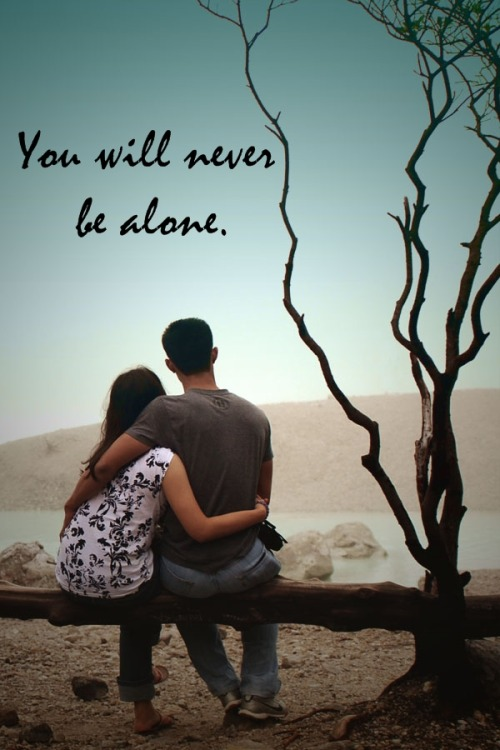 """You will never be alone."" - Paper Walls"