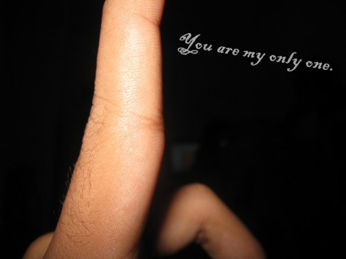 """You are my only one."" - Only One"