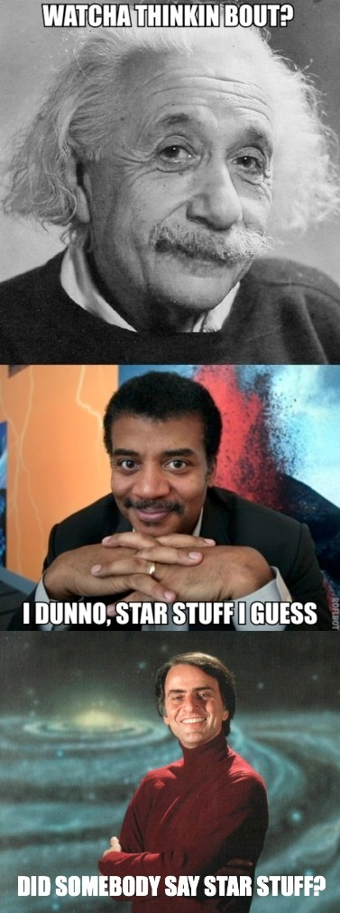 the-star-stuff:  scinerds:  because I'm pretty sure someone said star stuff.  These-guys-are-talking-about-me! hahaha