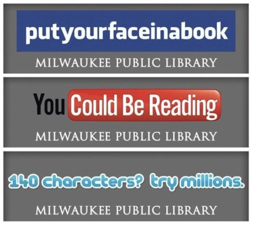 bigboxcar:  Milwaukee Public Library Billboards  So true. Hahaha.  Love this! Hometown, represent!
