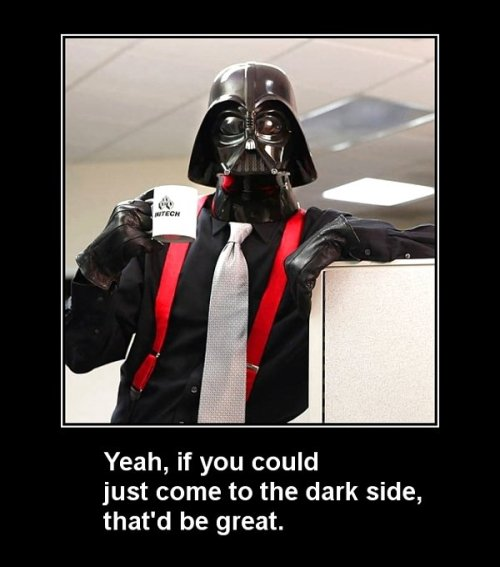 hahafunnylol:  Yeah, if you could just come to the dark side, that'd be great. More  I will love you forever if you know what this is from! :D