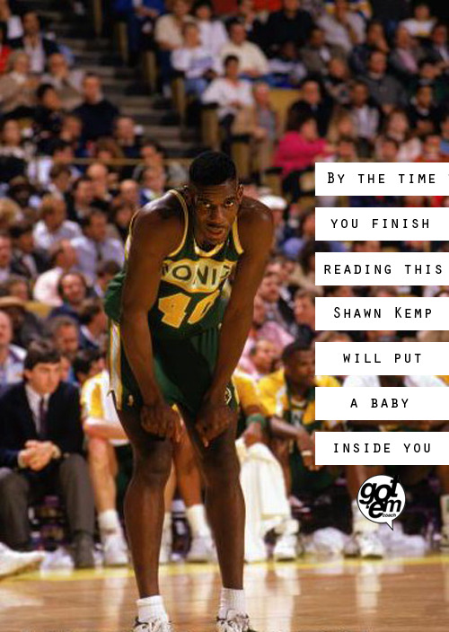 gotemcoach:  @gotem_coach  SHAWN KEMP THO?! lol <3 #supersonics