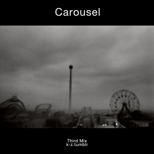 k-z:  Carousel  I decided to make a new Tumblr mix album since it's been a while :] listen and enjoy~ Download   I've had this on repeat all day, it's really good