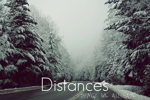 partyatgatsbys:   Things we all hate:  Distances  SO INCREDIBLY FALSE. I quite enjoy the distance between my house and prisons, rapists, assholes, extreme heat, extreme cold, tsunamis, extremely horrible weather. Distance is the best thing we have.