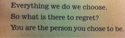 Taken from 'Whatever you think, think the opposite' by Paul Arden.   I think this applies to everyone and people should be happy with whatever choices they have made in their lives. Wether that be their job, friends, even what food they eat. It's you choice and as long as your happy then you've made the right one.  And yes I am reading! Even if it does take me forever