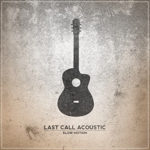 Last Call - Slow Motion (Acoustic)