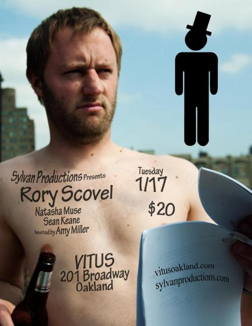 1/17. Rory Scovel @ Vitus. 201 Broadway. Oakland. $20 ($15 Online). 8:30 PM. Featuring Sean Keane and Natasha Muse. Advanced Tickets: Here.  P.S. If you come to one of Sylvan's weekly shows [Open Improv, Dirty Trix, Get Yucked Up, Vitus Weekly], tickets can be purchased for $10.