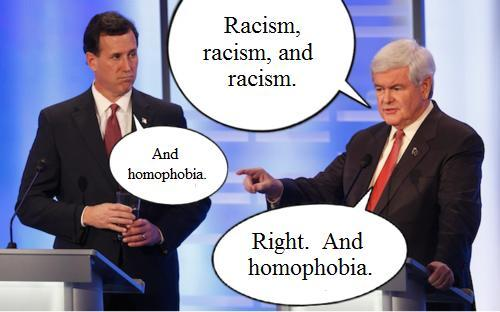 Gingrich: Racism, racism, and racism Santorum: And homophobia Gingrich: Right. And homophobia. inothernews:  (Apologies to Buzzfeed)