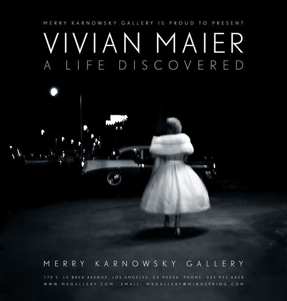 Vivian Maier: A Life Discovered Photographs from the Maloof Collection - Hosted by Tim Roth      MERRY KARNOWSKY GALLERY  January 7th - January 28th, 2012Opening Reception:  Saturday, January 7th, 8 - 11pm Tim Roth and John Maloof will be in attendance