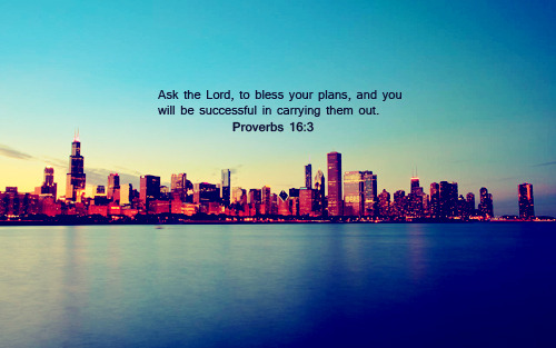 """Ask the Lord, to bless your plans, and you will be successful in carrying them out."""