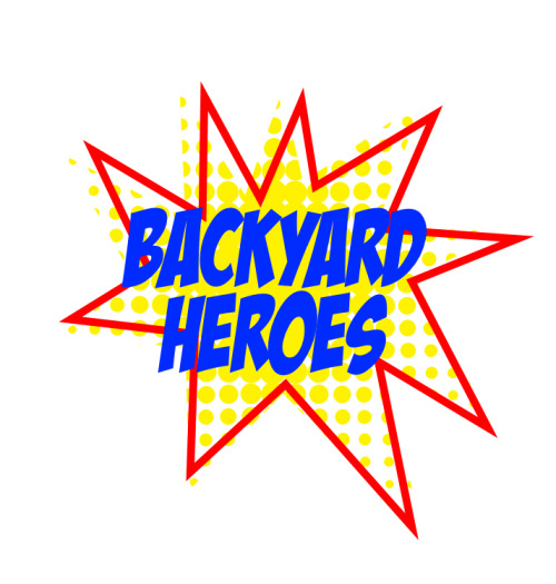 Hello! We are Backyard Heroes. What uppppp.