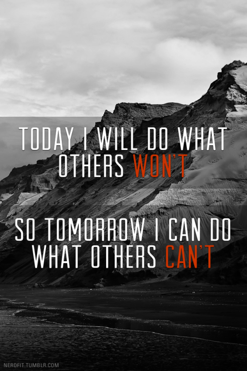nerdfit:   Today I will do what others won't, so tomorrow I can do what others can't.  Been a while. Stay hungry. Photo from CubaGallery.                                + Stay foolish!