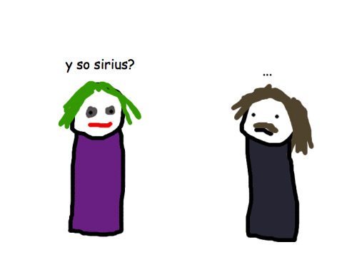 "haripota:  ""y so sirius?"" Admin: Elinor"