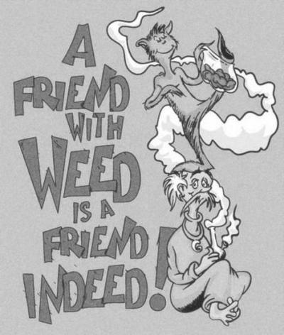 ragingliquoricebull:  Oh if only Dr. Seuss truly expressed such an opinion, it'd definitely be legal by now.