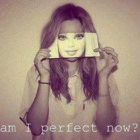 Everyone doesn't have to be Barbie to look Perfect! Your perfect in your own way!  Be you and don't ever change being you for ANYONE!