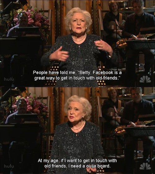 I would trade 78% of my friends for Betty White