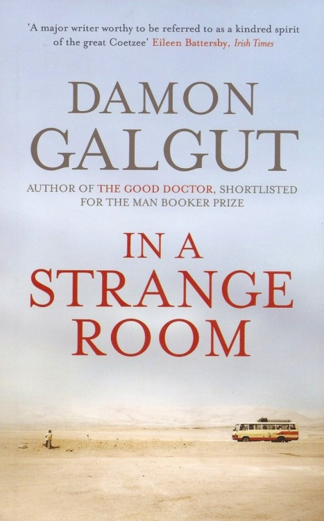 "In A Strange Room (2010) Damon Galgut A young man takes three journeys, through Greece, India and Africa. He travels lightly, simply. To those who travel with him and those whom he meets on the way - including a handsome, enigmatic stranger, a group of careless backpackers and a woman on the edge - he is the Follower, the Lover and the Guardian. Yet, despite the man's best intentions, each journey ends in disaster. Together, these three journeys will change his whole life. A novel of longing and thwarted desire, rage and compassion, ""In a Strange Room"" is the hauntingly beautiful evocation of one man's search for love, and a place to call home."