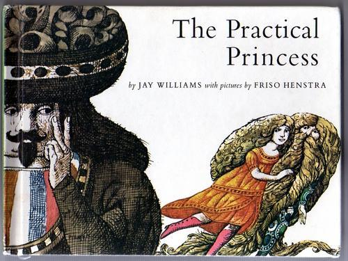 The Practical Princess by Jay Williams, illustrated by Friso Henstra (1969)