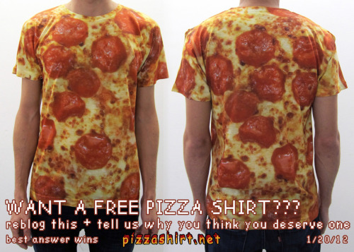yo I deserve a pizza shirt because I am actually a pizza super hero named pizza man. I have (had) a pizza themed costume, but recently it was damaged when saving several orphan children and a box of kittens from a house fire caused by my rival, healthy salad boy. Most of my costume survived, which I largely attribute to my great dexterity due to my all pizza diet, but my pizza vest and shirt were very badly burned beyond repair. I am currently looking for a replacement so I can continue to fight crime in the name of super sick pizzas and this shirt just looks like the cats meow. Please give me pizza shirt so I can save the world okay go.