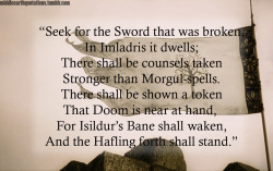 middleearthquotations:  - The riddle from Faramir's (and Boromir's) dreams, The Fellowship of the Ring, Book II, The Council of Elrond