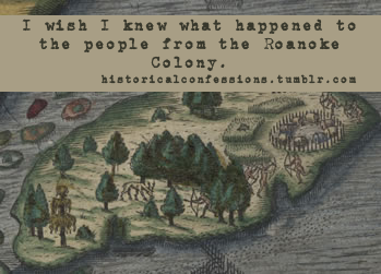 I wish I knew what happened to the people from the Roanoke Colony.