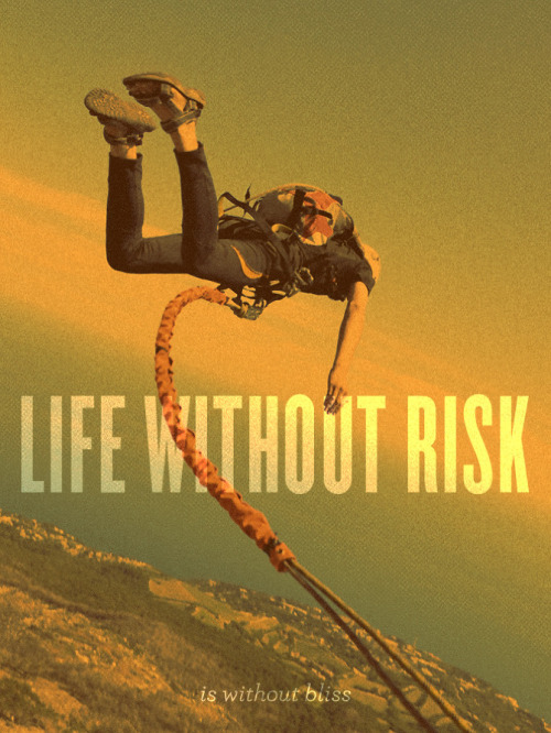 rainydaysandblankets:  {life without risk is without bliss - six word story every day}