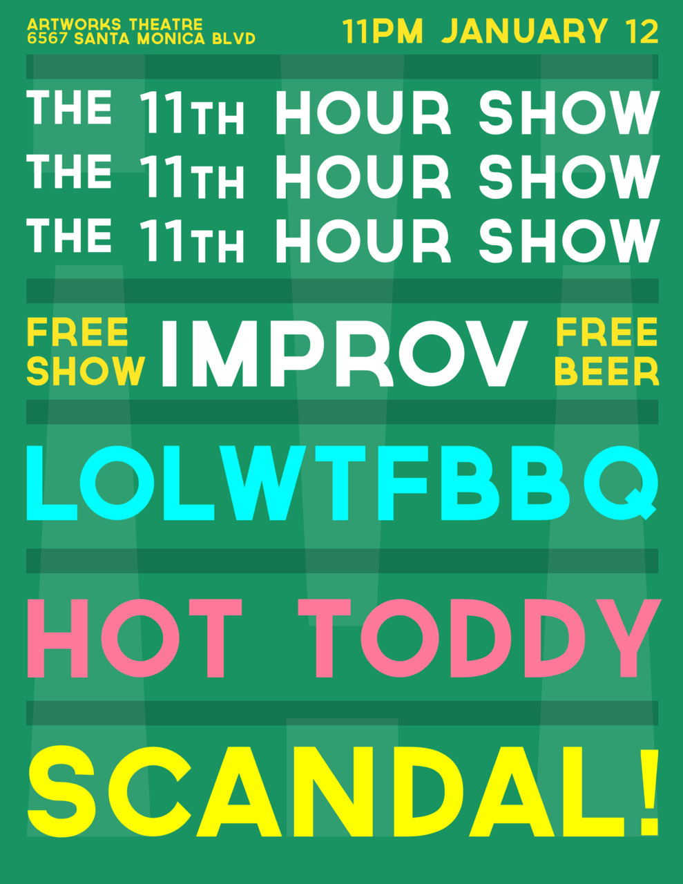 Show Tonight! LOLWTFBBQ - Tim Chang, Greg Jones, Lara Zvirbulis, Carmen Angelina, Phil Andrew, Jimmy Bowman, Stephanie Bently, Mithun DalalHOT TODDY - D. Bartholomew, Chris McGowan, Robyn Norris, Amanda Barnes, Abhaya  Hess, Matt Mahoney, Neil Ruddy, Toby Wilson, Lauri Roggenkampand Special Guests, UCB Harold Team…SCANDAL! - Lindsey Barrow, Mike Bradecich, Farley Elliot, Ali Ghandour, Anne Lane, Scott Neiman, Steve Szlaga, Brandon Weaver   followed by The Midnight Jam (get on stage and play!) Artworks Theatre & Studios6583 Santa Monica Blvd. (Studio A)Los Angeles, CA 11pm Hosted by Imaginary Friends FREE ADMISSIONFREE BEER & WATERFREE PARKING (in our lot) **we run on your donations, so please give what you can** the11thhourshow:  Poster design by Danny Cohen