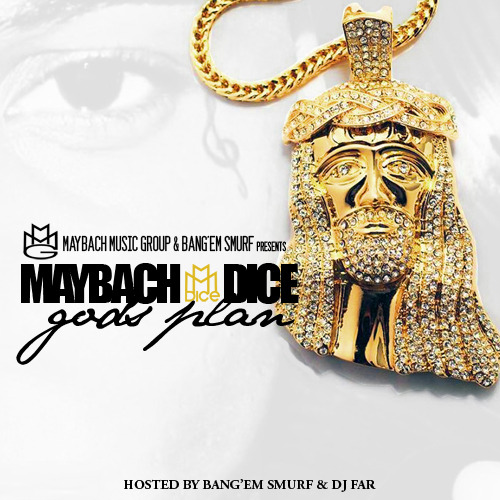 Maybach Dice Mixtape - God's Plan….. Coming SOON! Hosted by DJ Far!