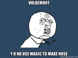 Y U NO use magic to make nose Click Here for more Awesome Memes @ Meme-City