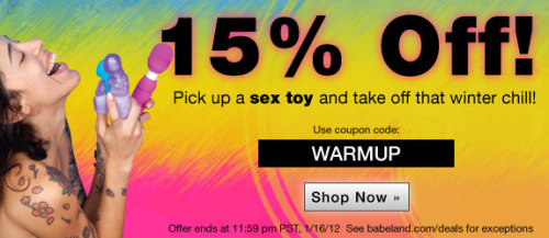 Happy Friday! You can use the code WARMUP to get 15% off your order at Babeland.com this weekend, enjoy! (via Sex Toys for a passionate world - vibrators, dildos and other adult toys at Babeland - Babeland)