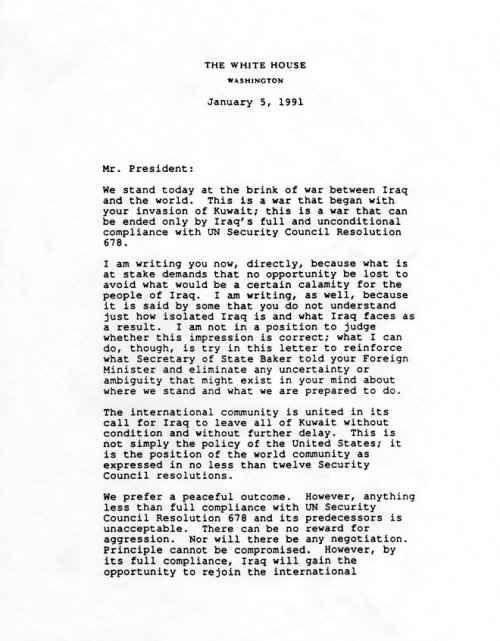 Ultimatum Letter from President Bush to Saddam Hussein Operation Desert Storm began on January 17, 1991.  Twelve days earlier, President George Bush sent this letter to Saddam Hussein explaining the course of action that would follow if Iraq did not withdraw from Kuwait and comply with the UN Security Resolution. The Persian Gulf Crisis