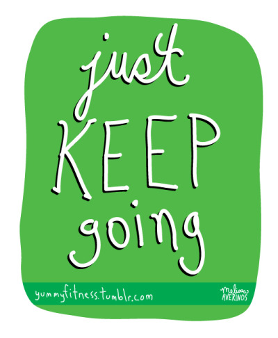 """Just keep going""    one of my exercise mantras"